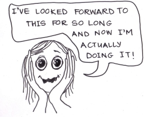 "Cartoon of a girl saying, ""I've looked forward to this for so long and now I'm actually doing it!"""