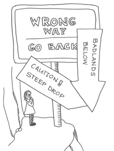 "Drawing of a girl standing below signs that say ""Wrong way, go back"", ""Caution! Steep drop"" and ""Badlands below""."