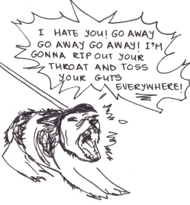"Drawing of a very angry dog baring its teeth and barking, ""I hate you! Go away go away go away! I'm gonna rip out your throat and toss your guts everywhere!"""