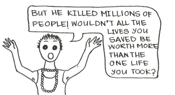 "Cartoon of spiky-haired girl throwing her arms in the air and saying, ""But he killed millions of people! Wouldn't all the lives you saved be worth the one life you took?"""