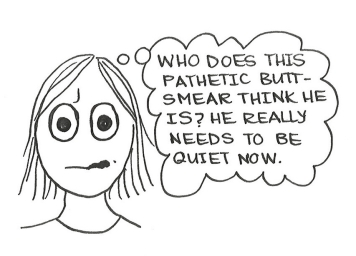 "Cartoon of an irritated girl thinking, ""Who does this pathetic butt-smear think he is? He really needs to be quiet now."""