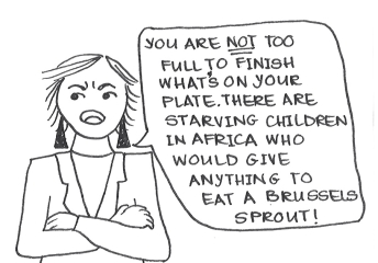 "Cartoon of a woman with her arms crossed saying ""You are NOT too full to finish what's on your plate. There are starving children in Africa who would give anything to eat a brussels sprout!"""