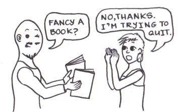 """Cartoon of a man holding out some books and saying, """"Fancy a book?"""" to a woman who replies, """"No thanks. I'm trying to quit."""""""