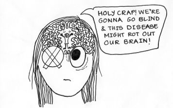 "Cartoon inside a girl's head, with a tiny person inside her brain screaming, ""Holy crap! We're gonna go blind and this disease is gonna rot out our brain!"""