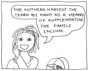 """The mothers harvest the tears by hand as a means of supplementing the family income."""